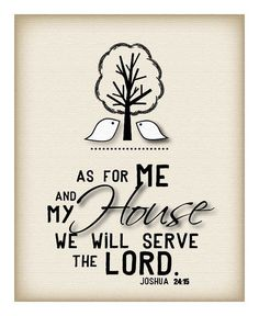 As for me and my house, we will serve the Lord. 8 by 10 print.