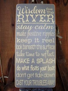 Wisdom from the River, Lake, Cabin, River House Lake House, River Decor, Handmade, Subway, Word Art,Wood Sign by RusticNorthern on Etsy https://www.etsy.com/listing/164027913/wisdom-from-the-river-lake-cabin-river