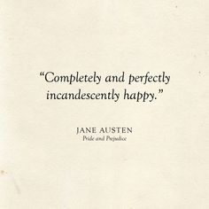 Completely and perfectly incandescently happy Jane Austen Quote Literary Wedding Love Quotes Literary Love Quotes, Jane Austen Quotes, Short Inspirational Quotes, Motivational Quotes, Shakespeare Love Quotes, Love Literature Quotes, Jane Austen Books, Literary Quote Tattoos, William Shakespeare
