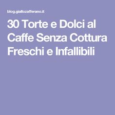 30 Torte e Dolci al Caffe Senza Cottura Freschi e Infallibili