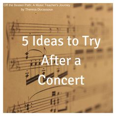 5 Ideas to Try After a Concert. Off the Beaten Path in Music. Great ideas of meaningful, engaging things to do with students after a concert. Would work well with general music, choir, band, or orchestra classes!