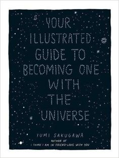 So many of our bad days are caused by us being unwilling to just let things go. That's what this gorgeously illustrated book is here to help you do. Check out Your Illustrated Guide to Becoming One with the Universe by Yumi Sakugawa