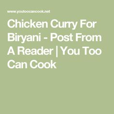 Chicken Curry For Biryani - Post From A Reader | You Too Can Cook