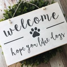 Wooden Sign for Dog Lovers - Hope you like dogs Welcome Sign Wreath Sign You me and Wood Projects, Craft Projects, Projects To Try, Craft Ideas, Decor Ideas, Dog Crafts, Crafts To Do, Vinyl Crafts, Pallet Art