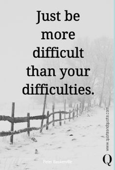 """""""Just be more difficult than your difficulties"""" by Peter Baskerville… New Quotes, Quotes To Live By, Motivational Quotes, Life Quotes, Inspirational Quotes, Reality Quotes, Success Quotes, Startup Quotes, Quotes About Everything"""