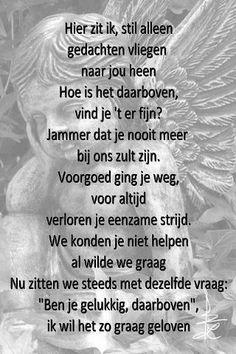 voor Franka omdat ze vandaag  , 7 maart, 58 jaar zou zijn geworden. Ik mis je !!!!! Death Quotes, Sad Quotes, Words Quotes, Sayings, I Miss My Dad, I Miss You, Love Words, Beautiful Words, Dutch Words