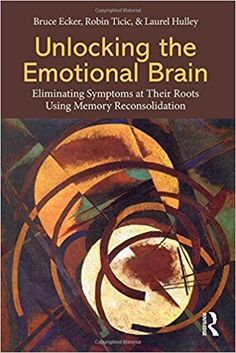 Unlimited Read and Download Unlocking the Emotional Brain: Eliminating Symptoms at Their Roots Using Memory Reconsolidation -  For Ipad - By Bruce Ecker