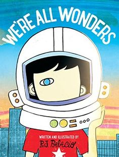 We're All Wonders | R.J. Palacio | March 28, 2017   | The unforgettable bestseller Wonder has inspired a nationwide movement to Choose Kind. Now parents and educators can introduce the importance of choosing kind to younger readers with this gorgeous picture book, featuring Auggie and Daisy on an original adventure, written and illustrated by R. J. Palacio. #picturebook #2017