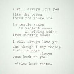I will always love you. Tyler Kent White