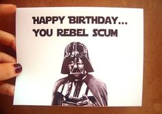 Funny Happy Birthday Star Wars Card//Happy Birthday you rebel scum// 5x7 blank inside on Etsy, $4.00
