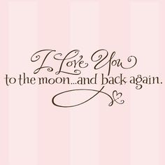 Love you to the moon and back! My kids & I don't just say I love you, we have to say to the moon and back Love You So Much, Love Of My Life, Great Quotes, Quotes To Live By, Inspirational Quotes, Awesome Quotes, Hymen, My Funny Valentine, Valentines