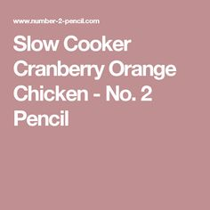 Slow Cooker Cranberry Orange Chicken - No. 2 Pencil