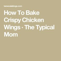 How To Bake Crispy Chicken Wings · The Typical Mom
