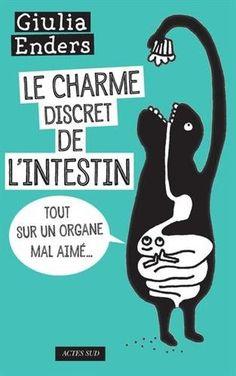 Le charme discret de l'intestin : Tout sur un organe mal aimé de Giulia Enders http://www.amazon.fr/dp/2330048815/ref=cm_sw_r_pi_dp_QxEYvb0Z4BVAH