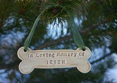 Hey, I found this really awesome Etsy listing at http://www.etsy.com/listing/71312605/personalized-memorial-dog-bone-ornament