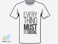 Seed Media Agency _Everything must be social - Scarica la maglietta originale e stampala, è #gratis!