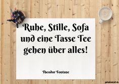 Ruhe, Stille, Sofa und eine Tasse Tee gehen über alles! ... gefunden auf https://www.geheimekraft.de/spruch/661