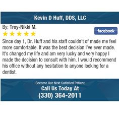 Since day 1, Dr. Huff and his staff couldn't of made me feel more comfortable. It was the...
