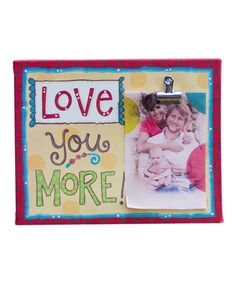 Love this 'Love You More!' Frame on #zulily! #zulilyfinds