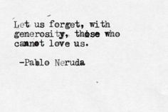 Let us forget those who cannot love us ...