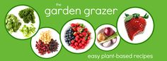 Our favorite, healthy, easy vegan recipes from The Garden Grazer!