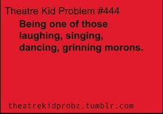 theatre+kid+problems | theatre kid problems ] | theatre lovin