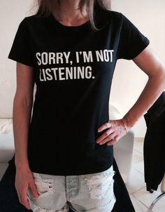 cool Sorry i'm not listening Tshirt black Fashion funny slogan womens girls sassy cute top