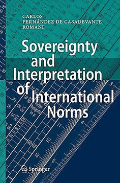 Sovereignty and Interpretation of International Norms. Carlos Fernández de Casadevante y Rom,. Carlos Fernandez, International Court Of Justice, Critic, Law, Exercise, Lettering, Products, Ejercicio, Tone It Up