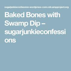 Baked Bones with Swamp Dip – sugarjunkieconfessions
