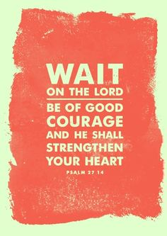 """What an encouraging Bible verse to bring courage and strength to our hearts! Psalm 27 v 14 says """"Wait for the Lord. Be of good courage and He shall strengthen your heart. The Words, Cool Words, Bible Scriptures, Bible Quotes, Me Quotes, Bible Psalms, Faith Bible, Be Of Good Courage, Words Of Encouragement"""