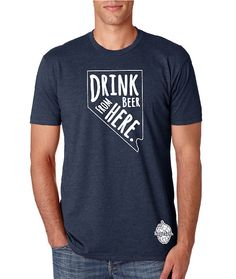 Drink Beer From Here Nevada NV Craft Beer Shirt by hopcloth