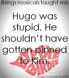 Bye Bye Birdie (Things Musicals Taught Me) -- Hugo could have found someone better than Kim!