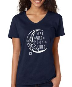 Be happy & wild my moon child.  He finally set you free.  (And so do I).         Navy 'Stay Wild Moon Child' V-Neck Tee #zulilyfinds