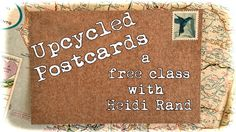 Upcycled Postcards: A Free Basic Class with Heidi Rand Free Classes, Old Paper, Postcards, Upcycle, Image, Art, Craft Art, Upcycling, Repurpose