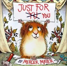 Little Critter Books by Mercer Mayer, They were one of my favorite set of books!!!