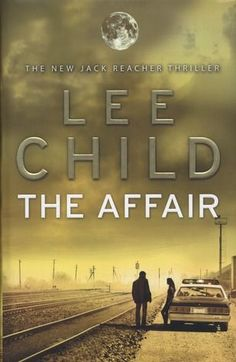The Affair  Lee Child.  could not put this book down.