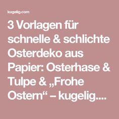 """3 Vorlagen für schnelle & schlichte Osterdeko aus Papier: Osterhase & Tulpe & """"Frohe Ostern"""" – kugelig.com"""