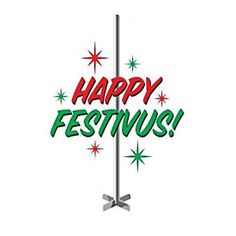 Dec. 23rd...Festivus for the Rest of Us. Traditions include the Festivus pole, Airing of Grievances and Feats of Strength. Happy Festivus, everyone!
