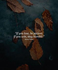 If you lose be patient..