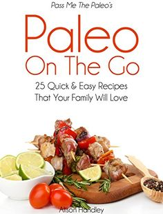 Pass Me The Paleo's Paleo On The Go: 25 Quick and Easy Recipes That Your Family Will Love! (Diet, Cookbook. Beginners, Athlete, Breakfast, Lunch, Dinner, ... free, low carb, low carbohydrate Book 11) - http://sleepychef.com/pass-me-the-paleos-paleo-on-the-go-25-quick-and-easy-recipes-that-your-family-will-love-diet-cookbook-beginners-athlete-breakfast-lunch-dinner-free-low-carb-low-carbohydrate-book-11/