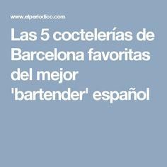 Las 5 coctelerías de Barcelona favoritas del mejor 'bartender' español