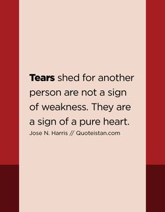 Tears shed for another person are not a sign of weakness. They are a sign of a pure heart. Tears Quotes, Life Quotes, Pillow Quotes, Memories Quotes, Thoughts Of You, A30, Be Yourself Quotes, Believe In You, Grief