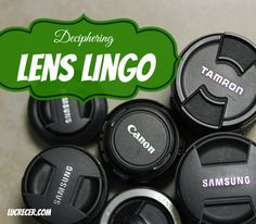 Deciphering Lens Lingo. Are you in the market for a new lens for your camera? Do you understand what you are looking at when you see all the numbers and symbols on the lens?