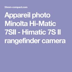 Appareil photo Minolta Hi-Matic 7SII - Himatic 7S II rangefinder camera