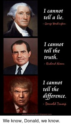 George Washington: I cannot tell a lie. Richard Nixon: I cannot tell the truth. Donald J. Trump: I cannot tell the difference. Thing 1, Thats The Way, Political Cartoons, Political Sociology, Trump Political Cartoon, Political Comedy, Trump Cartoons, Political Satire, Tell The Truth
