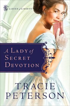 A Lady of Secret Devotion by Tracie Peterson (Ladies of Liberty # 3) - Review: 5 stars!