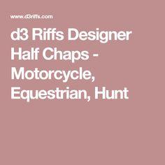 d3 Riffs Designer Half Chaps - Motorcycle, Equestrian, Hunt