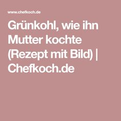 Grünkohl, wie ihn Mutter kochte (Rezept mit Bild)   Chefkoch.de