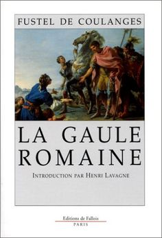 La Gaule romaine  (31 mars 1994) de Fustel de Coulanges, et al -- Broché --    ISBN : 2877062015   Le texte de Fustel de Coulanges est précédé d'une introduction d'une trentaine de pages sur l'auteur, ses qualités d'historien et une brève analyse du présent ouvrage. Ce livre est un classique de la littérature historique.