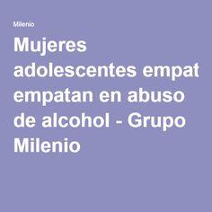 Mujeres adolescentes empatan en abuso de alcohol - Grupo Milenio
